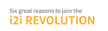 Reasons to join the i2i Revolution